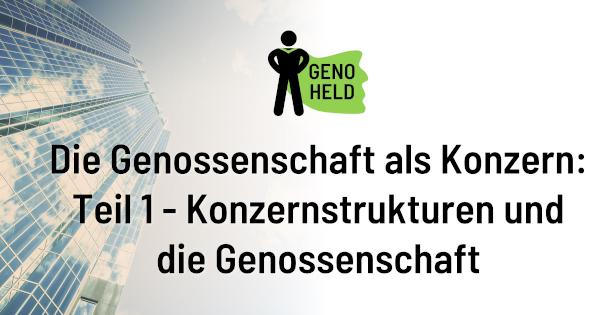 GenoHeld: Die Genossenschaft als Konzern - Teil 1