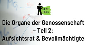 GenoHeld: Die Organe der Genossenschaft Teil 2: Aufsichtsrat & Bevollmächtigte