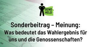 GenoHeld: Asuwirkungen des Wahlergebnisses 2021 auf uns und Genossenschaften